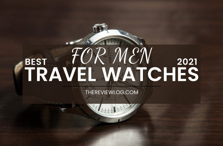 Reviews of Best Travel Watches for Men of 2021