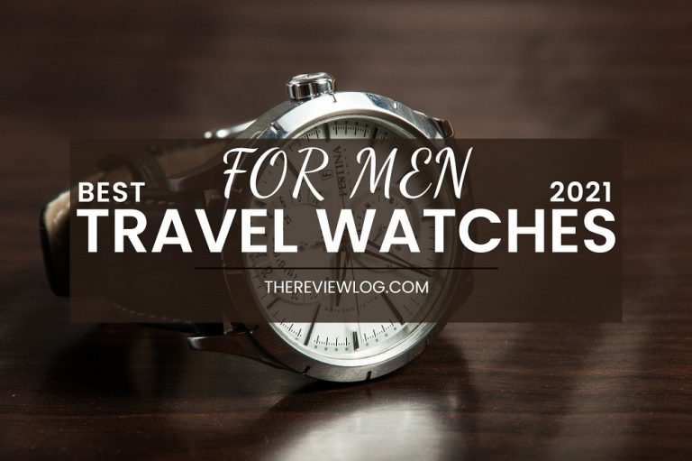 5 Best Travel Watches for Men of 2021: Reviews+Buyer's Guide